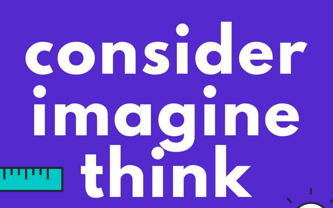 Consider, Imagine, Think