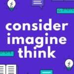 Consider Imagine Think